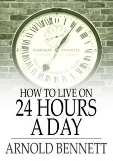 HOW TO LIVE ON 24 HOURS A DAY EBOOK | ARNOLD BENNETT