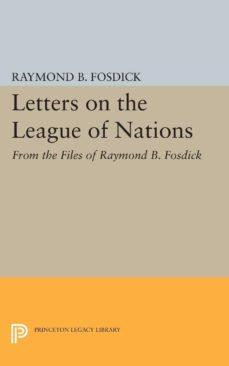 letters on the league of nations (ebook)-raymond blaine fosdick-9781400876495