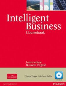Libro en inglés descarga gratuita pdf INTELLIGENT BUSINESS INTERMEDIATE COURSEBOOK: CD PACK (INTELLIGEN T BUSINESS) (MIXED MEDIA PRODUCT) de GRAHAM TULLIS  en español 9781408255995