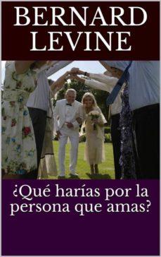 ¿qué harías por la persona que amas? (ebook)-bernard levine-9781547510795