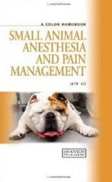 Libros descargados gratis A COLOR HANDBOOK SMALL ANIMAL ANESTHESIA AND PAIN MANAGEMENT en español 9781840761795 de JEFF KO