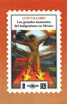 los grandes momentos del indigenismo en méxico (ebook)-luis villoro-9786071614995