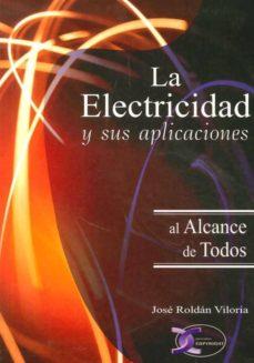la electricidad y sus aplicaciones al alcance de todos (2ª ed)-jose roldan viloria-9788415270195