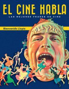 El Cine Habla Las Mejores Frases De Cine Bienvenido Llopis Comprar Libro 9788415606895