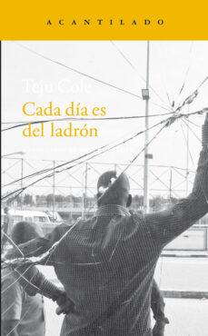 Gratis para descargar libros en google books CADA DIA ES DEL LADRON RTF de TEJU COLE 9788416011995 (Spanish Edition)