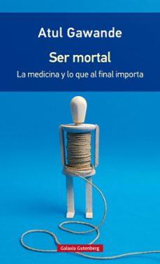 Descarga gratuita de libros electrónicos e torrent. SER MORTAL: LA MEDICINA Y LO QUE AL FINAL IMPORTA (RUSTICA) 9788416734795 MOBI
