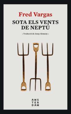 Descargar libros de Google como epub SOTA ELS VENTS DE NEPTÚ (Literatura española) MOBI CHM de FRED VARGAS 9788416743995