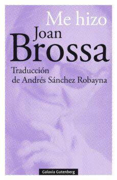Descarga gratuita para ebooks pdf ME HIZO JOAN BROSSA (ED. BILINGÜE CASTELLANO - CATALAN) de JOAN BROSSA ePub PDF 9788417747695