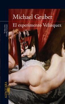 Descargar libro isbn gratis EL EXPERIMENTO VELAZQUEZ PDF de MICHAEL GRUBER 9788420423395