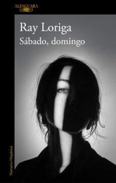Descargas gratuitas de libros electrónicos para kindle SÁBADO, DOMINGO de RAY LORIGA 9788420435695 (Literatura española)