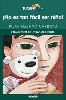 ¡no es tan facil ser niño! (premio edebe de literatura infantil)-pilar lozano carbayo-9788423690695