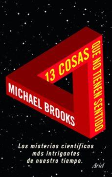 13 cosas que no tienen sentido: los misterios cientificos mas int rigantes de nuestro tiempo-michael brooks-9788434469495