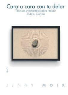 Descargar bestseller ebooks gratis CARA A CARA CON TU DOLOR : TECNICA Y ESTRATEGIAS PARA REDUCIR EL DOLOR CRONICO 9788449319495 (Spanish Edition)