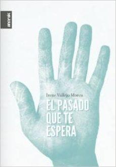 Nuevos libros en inglés gratis EL PASADO QUE TE ESPERA (Spanish Edition) 9788461422395 de IRENE VALLEJO MOREU PDF PDB