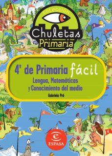 chuletas para 4º de primaria facil: lengua, matematicas y conocim iento del medio-gabriela pro-9788467032895