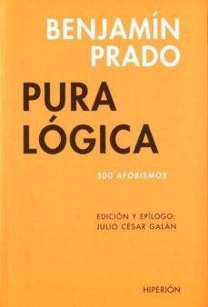 Descargar libros de google books en línea PURA LOGICA (500 AFORISMOS) in Spanish 9788475179995 de BENJAMIN PRADO ePub iBook