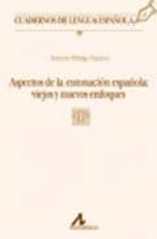 Descargar ASPECTOS DE LA ENTONACION ESPAÃ'OLA: VIEJOS Y NUEVOS ENFOQUES gratis pdf - leer online