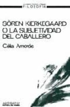 soren kierkegaard o la subjetividad del caballero-celia amoros-9788476580295