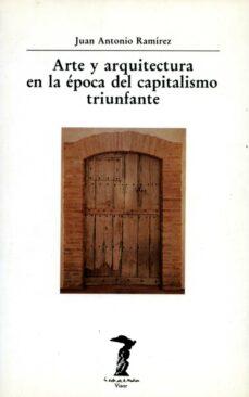 arte y arquitectura en la epoca del capitalismo triunfante-juan antonio ramirez-9788477745495