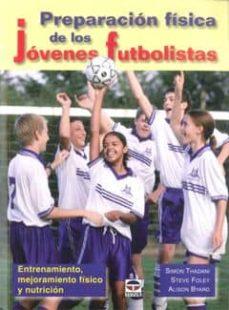 preparacion fisica de los jovenes futbolistas: entrenamiento, mej oramiento fisico y nutricion-simon thadani-9788479027995