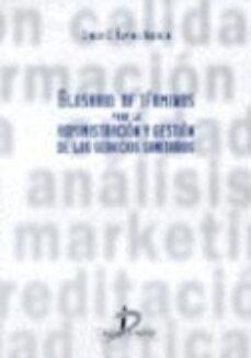 Electrónica ebook descargar pdf GLOSARIO DE TERMINOS PARA ADMINISTRACION Y GESTION DE SERVICIOS S ANITARIOS en español PDF FB2 9788479783495 de CARLOS ALVAREZ NEBREDA