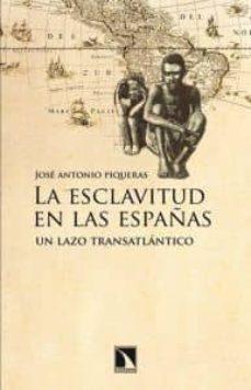 la esclavitud en las españa: un lazo tansatlantico-jose antonio piqueras-9788483196595