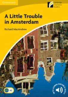 Descargas gratuitas de libros electrónicos de audio LITTLE TROUBLE IN AMSTERDAM LEVEL 2 ELEMENTARY/LOWER-INTERMEDIATE de  (Spanish Edition)  9788483235195