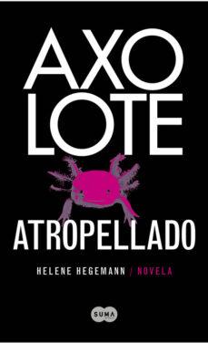 Descargar libro español gratis AXOLOTE ATROPELALDO 9788483651995 PDB de HELENE HEGEMANN