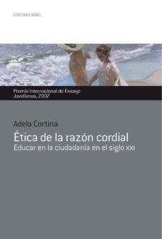 etica de la razon cordial (premio jovellanos de ensayo 2007): edu car en la ciudadania en el siglo xxi-adela cortina-9788484591795