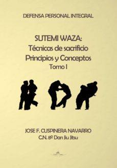 """sutemi waza: las técnicas de sacrificio. la metodología de las técnicas de sacrificio como soporte del sistema cubano de defensa personal kansen ryu"""" (ebook)-jose f. cusppinera navarro-9788490113295"""