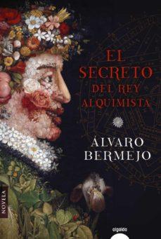 Descarga gratuita de Ebook rapidshare EL SECRETO DEL REY ALQUIMISTA en español de ALVARO BERMEJO 9788491890195