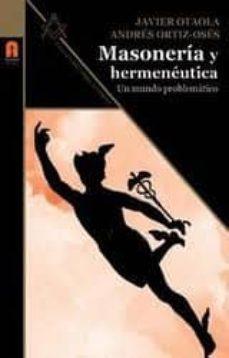 masoneria y hermeneutica: un mundo problematico-andres ortiz-oses-javier otaola-9788493871895