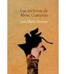 los archivos de alvise contarini: la fascinante historia de la musica veneciana, con sus grandes figuras y leyendas-jose maria herrera-9788494542695