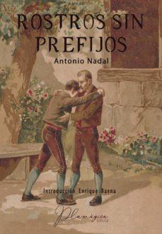 Descargas gratuitas de libros toefl ROSTROS SIN PREFIJOS de ANTONIO NADAL SANCHEZ RTF PDB ePub (Literatura española)
