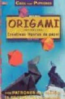 Descargar libros de texto en línea gratis ORIGAMI (PAPIROFLEXIA): CREATIVAS FIGURAS DE PAPEL (CREA CON PATR ONES) DJVU