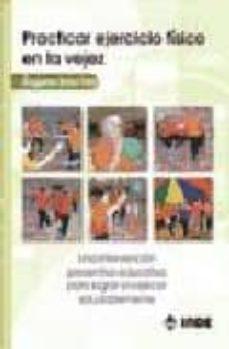 Descarga gratis el libro de texto siguiente PRACTICAR EJERCICIO FISICO EN LA VEJEZ: UNA INTERVENCION PREVENTI VA-EDUCATIVA PARA LOGRAR ENVEJECER en español 9788497291095