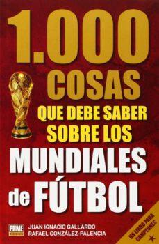 1000 cosas que debes saber sobre los mundiales de fútbol-juan gallardo-9789896551995