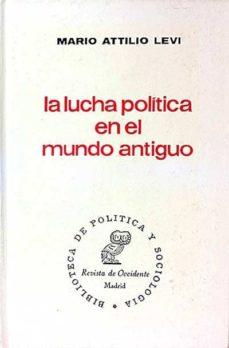 LA LUCHA POLÍTICA EN EL MUNDO ANTIGUO - MARIO ATTILIO LEVI | Adahalicante.org