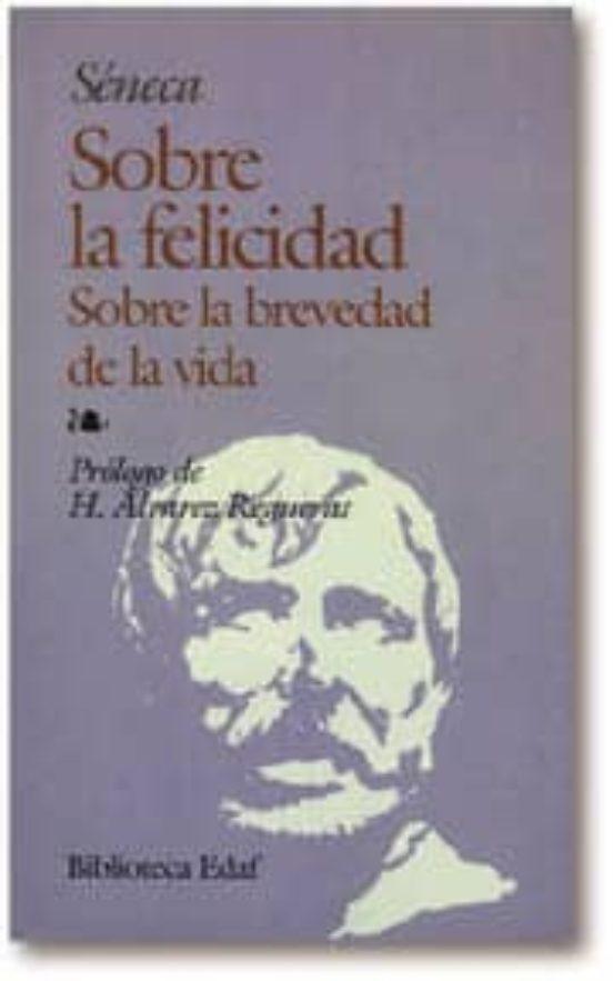 Sobre La Felicidad Sobre La Brevedad De La Vida Lucio Anneo Seneca Casa Del Libro