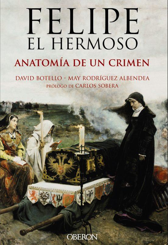 FELIPE EL HERMOSO: ANATOMIA DE UN CRIMEN | DAVID BOTELLO MENDEZ | Comprar  libro 9788441537125