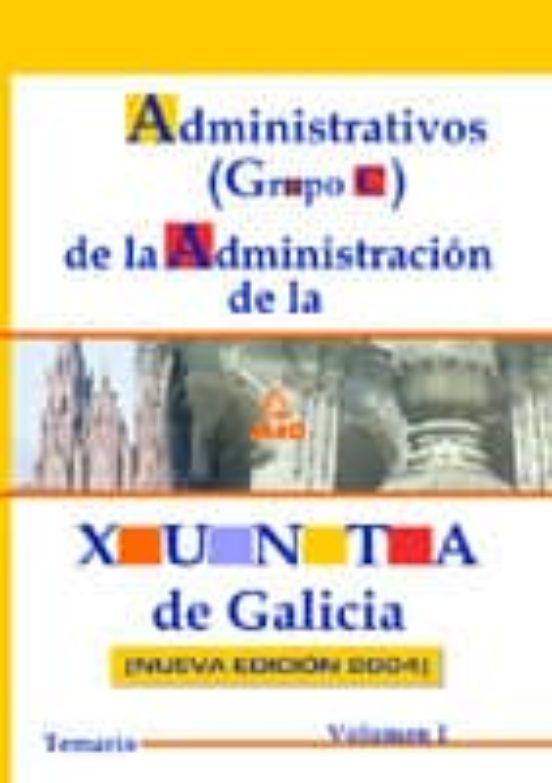 ADMINISTRATIVOS (GRUPO C) DE LA ADMINISTRACION DE LA XUNTA DE GAL ICIA (VOL. 1): TEMARIO