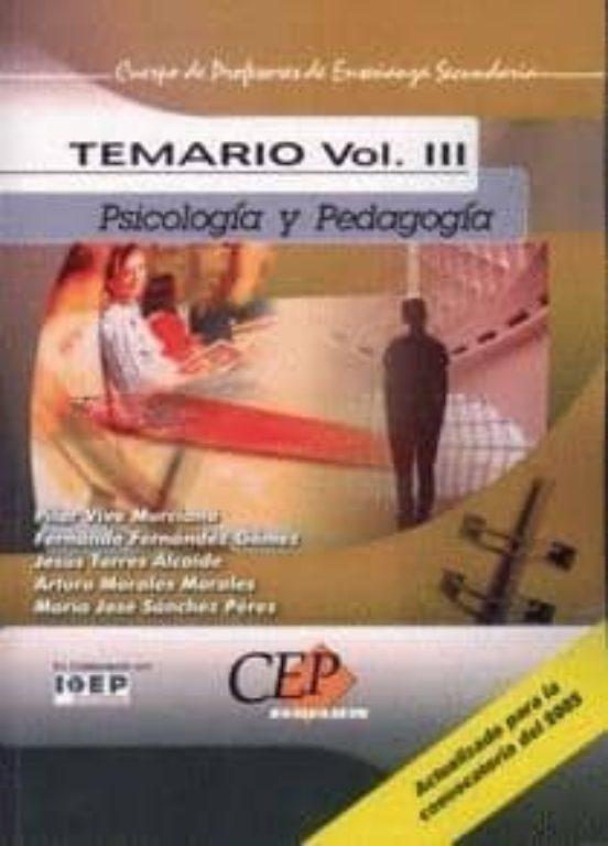 CUERPO DE PROFESORES DE ENSEÑANZA SECUNDARIA: PSICOLOGIA Y PEDAGO GIA: TEMARIO (VOL. III)