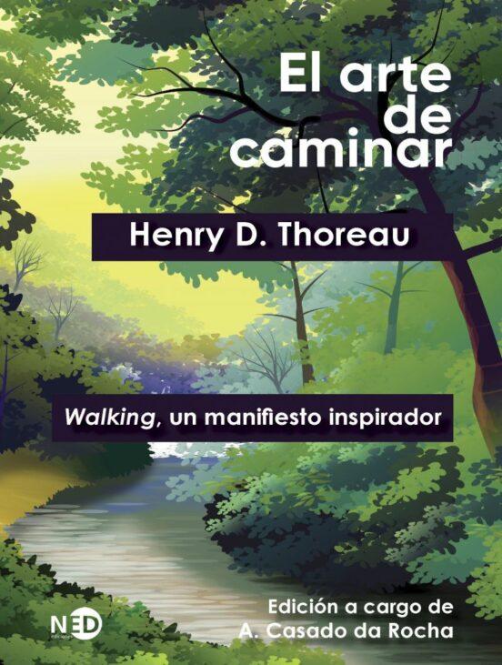 El Arte De Caminar Ne Walking Un Manifiesto Inspirador 2ª Ed Henry David Thoreau Casa Del Libro