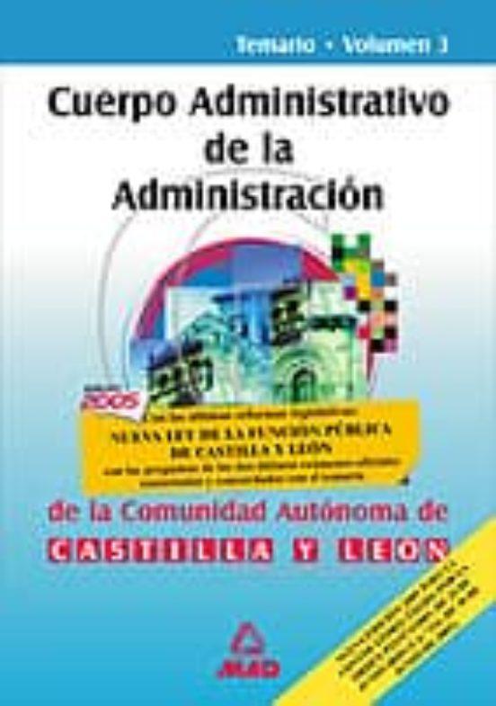 CUERPO ADMINISTRATIVO DE LA ADMINISTRACION DE LA COMUNIDAD DE CAS TILLA Y LEON: TEMARIO (VOL. III)