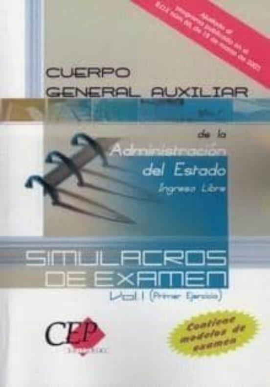 CUERPO GENERAL AUXILIAR DE LA ADMINISTRACION DEL ESTADO: SIMULACR OS DE EXAMEN (VOL. I): PRIMER EJERCICIO