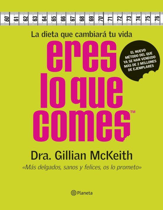 Eres Lo Que Comes La Dieta Que Cambiara Tu Vida Gillian Mckeith Casa Del Libro