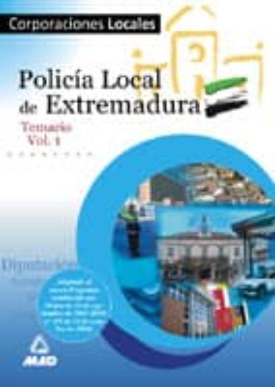 POLICIA LOCAL DE EXTREMADURA: TEMARIO (VOL. I)