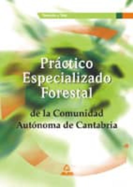 TEMARIO Y TEST PRACTICO ESPECIALIZADO FORESTAL DE LA COMUNIDAD AU TONOMA DE CANTABRIA