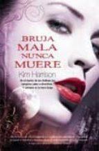 bruja mala nunca muere-kim harrison-9788498004595