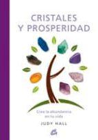 cristales y prosperidad: crea la abundancia en tu vida-judy hall-9788484453185